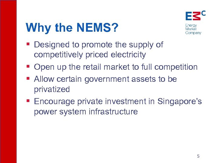 Why the NEMS? § Designed to promote the supply of competitively priced electricity §