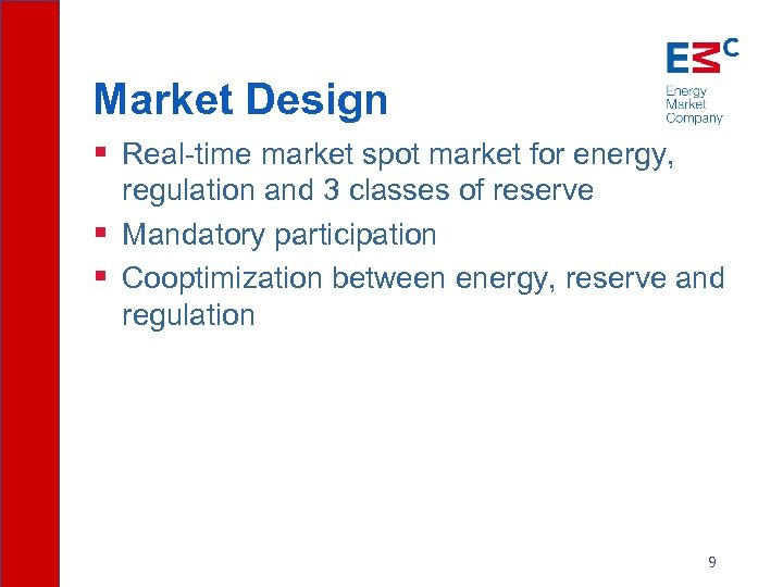Market Design § Real-time market spot market for energy, regulation and 3 classes of