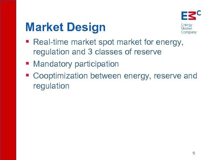 Market Design § Real-time market spot market for energy, regulation and 3 classes of