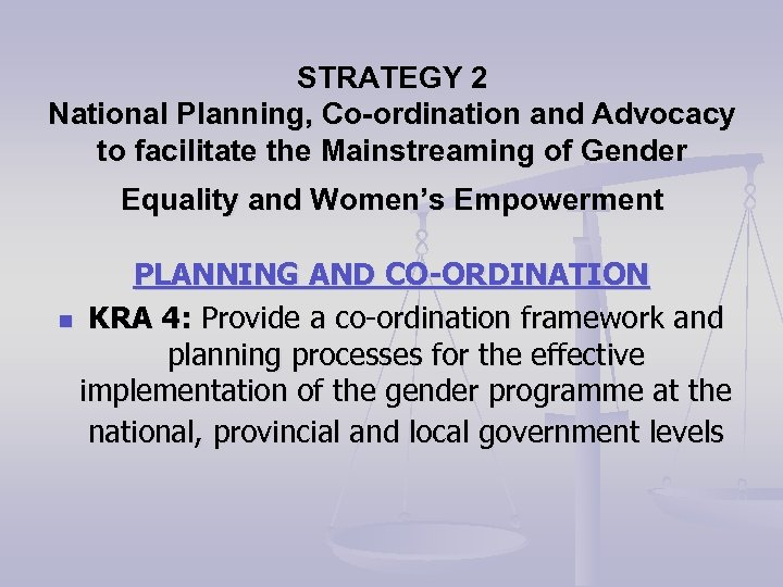 STRATEGY 2 National Planning, Co-ordination and Advocacy to facilitate the Mainstreaming of Gender Equality