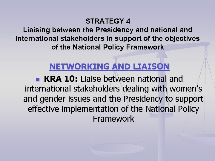 STRATEGY 4 Liaising between the Presidency and national and international stakeholders in support of