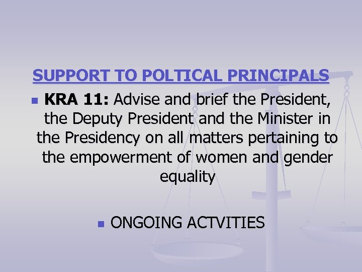 SUPPORT TO POLTICAL PRINCIPALS n KRA 11: Advise and brief the President, the Deputy