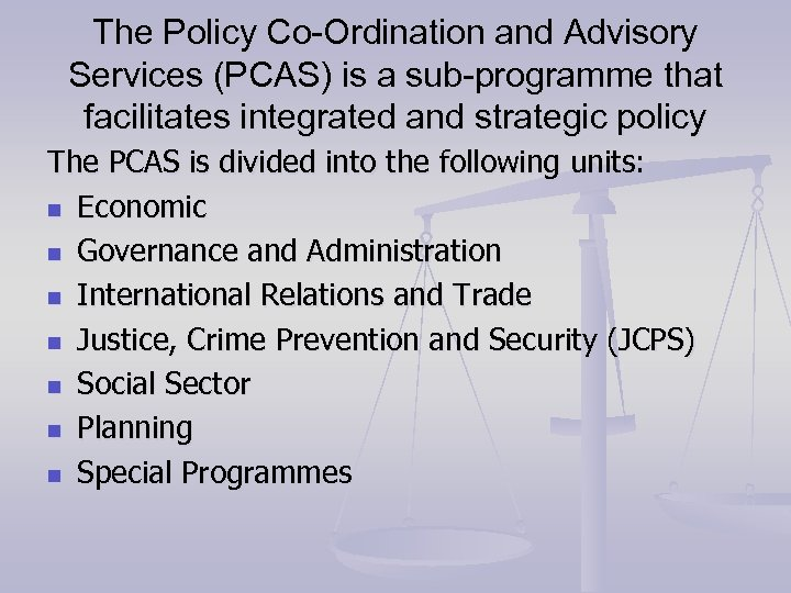The Policy Co-Ordination and Advisory Services (PCAS) is a sub-programme that facilitates integrated and