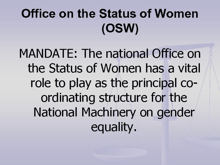 Office on the Status of Women (OSW) MANDATE: The national Office on the Status
