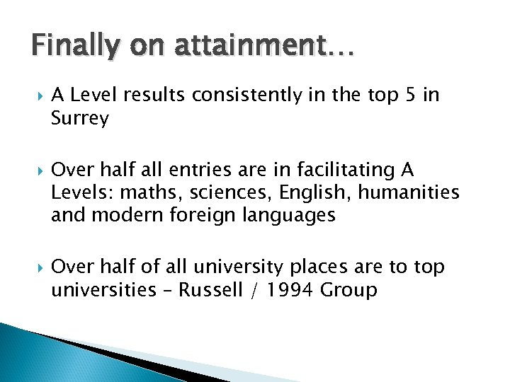 Finally on attainment… A Level results consistently in the top 5 in Surrey Over