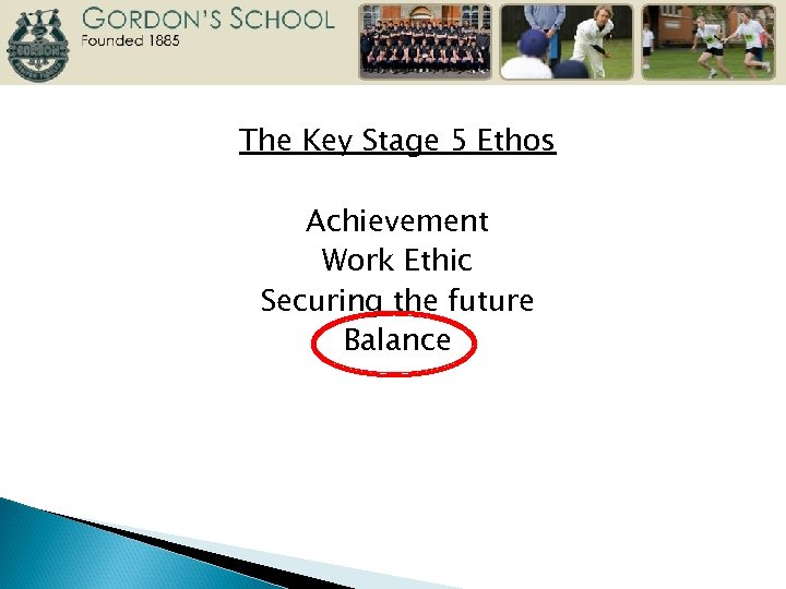 The Key Stage 5 Ethos Achievement Work Ethic Securing the future Balance