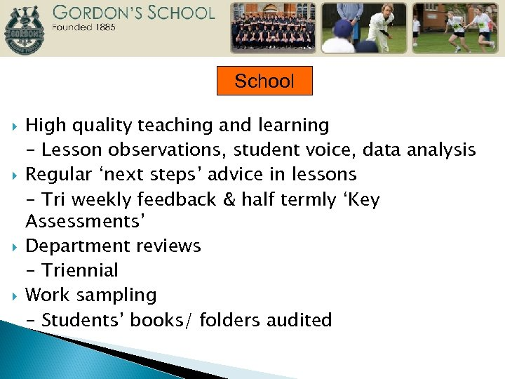 School High quality teaching and learning - Lesson observations, student voice, data analysis Regular