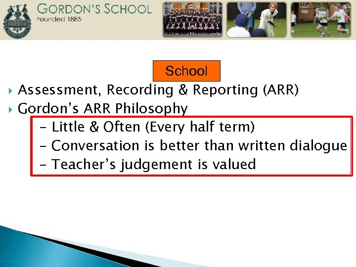 School Assessment, Recording & Reporting (ARR) Gordon's ARR Philosophy - Little & Often