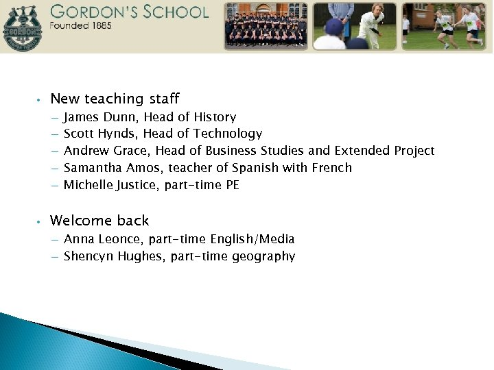 • New teaching staff – – – • James Dunn, Head of History