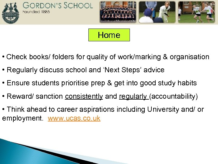 Home • Check books/ folders for quality of work/marking & organisation • Regularly discuss