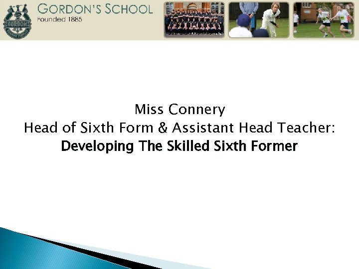 Miss Connery Head of Sixth Form & Assistant Head Teacher: Developing The Skilled Sixth