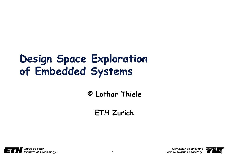 Design Space Exploration of Embedded Systems © Lothar Thiele ETH Zurich Swiss Federal Institute