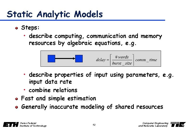 Static Analytic Models Steps: • describe computing, communication and memory resources by algebraic equations,