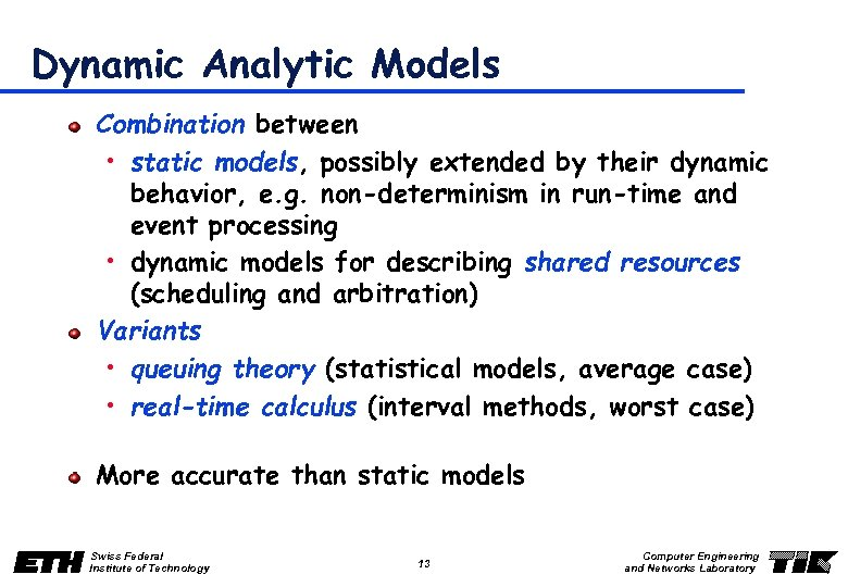 Dynamic Analytic Models Combination between • static models, possibly extended by their dynamic behavior,