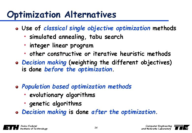 Optimization Alternatives Use of classical single objective optimization methods • simulated annealing, tabu search