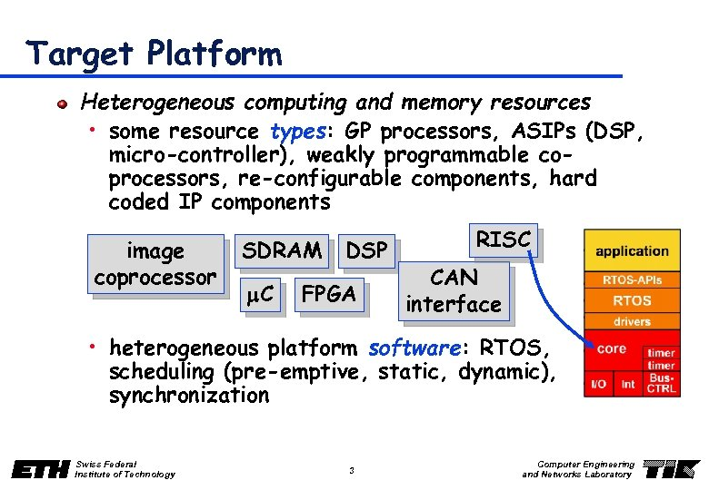 Target Platform Heterogeneous computing and memory resources • some resource types: GP processors, ASIPs