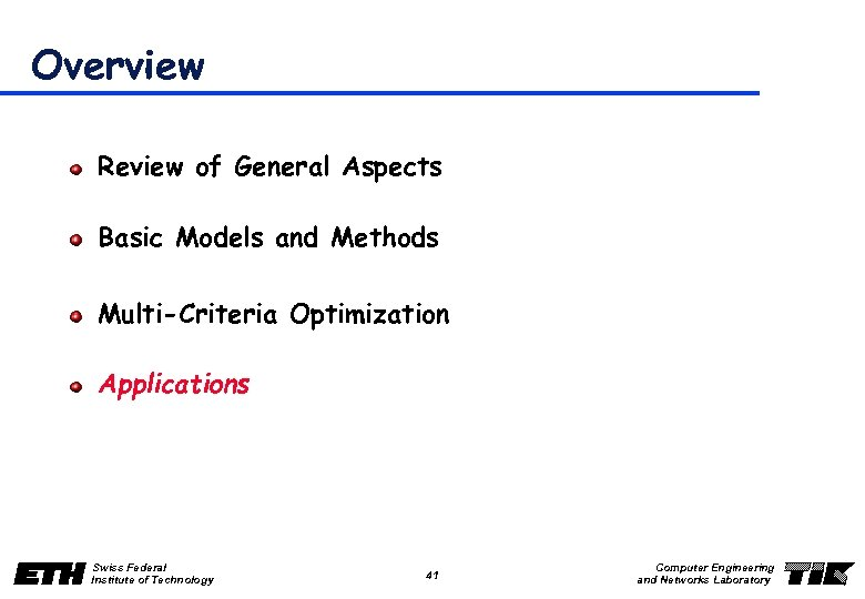Overview Review of General Aspects Basic Models and Methods Multi-Criteria Optimization Applications Swiss Federal