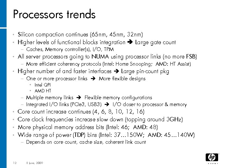 Processors trends Silicon compaction continues (65 nm, 45 nm, 32 nm) • Higher levels