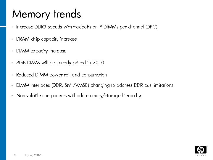Memory trends • Increase DDR 3 speeds with tradeoffs on # DIMMs per channel