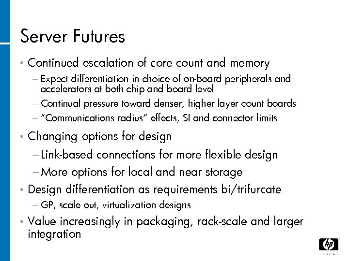 Server Futures • Continued escalation of core count and memory − Expect differentiation in