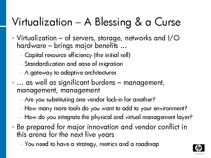 Virtualization – A Blessing & a Curse • Virtualization – of servers, storage, networks
