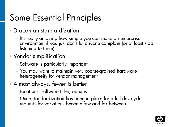 Some Essential Principles • Draconian standardization − It's really amazing how simple you can