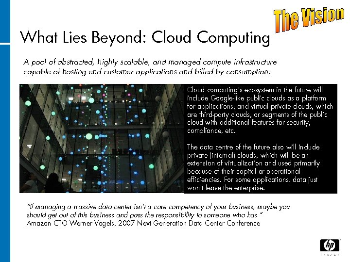 What Lies Beyond: Cloud Computing A pool of abstracted, highly scalable, and managed compute