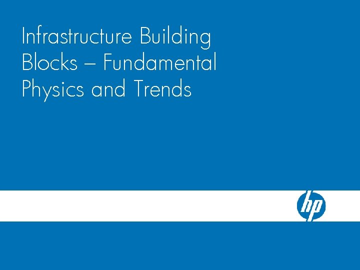 HP Blade. System c-Class Server Blade Infrastructure Building Enclosure Blocks – Fundamental Physics and