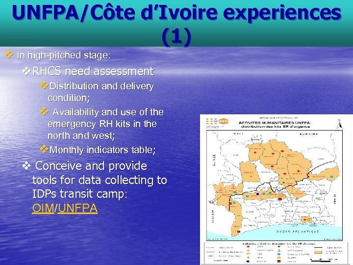 UNFPA/Côte d'Ivoire experiences (1) v In high-pitched stage: v. RHCS need assessment v. Distribution