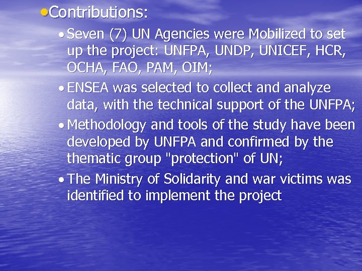 Contributions: Seven (7) UN Agencies were Mobilized to set up the project: UNFPA,