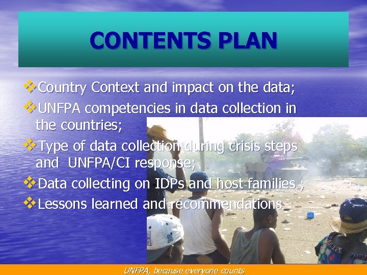 CONTENTS PLAN v. Country Context and impact on the data; v. UNFPA competencies in