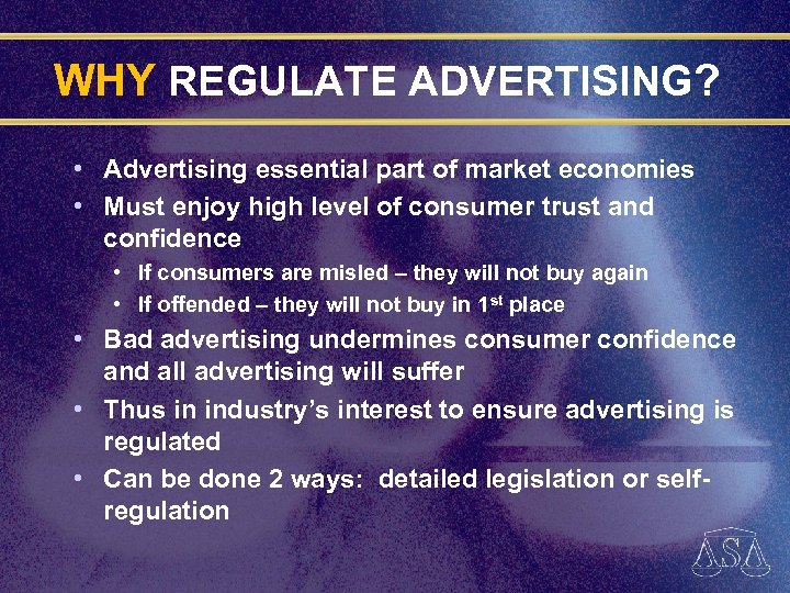 WHY REGULATE ADVERTISING? • Advertising essential part of market economies • Must enjoy high