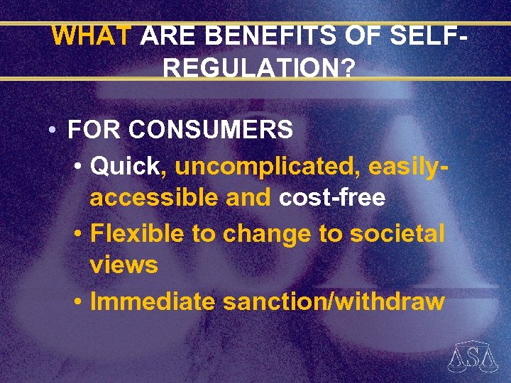 WHAT ARE BENEFITS OF SELFREGULATION? • FOR CONSUMERS • Quick, uncomplicated, easilyaccessible and cost-free