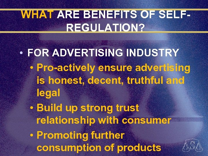 WHAT ARE BENEFITS OF SELFREGULATION? • FOR ADVERTISING INDUSTRY • Pro-actively ensure advertising is