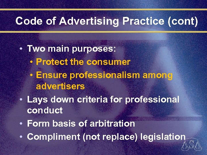 Code of Advertising Practice (cont) • Two main purposes: • Protect the consumer •