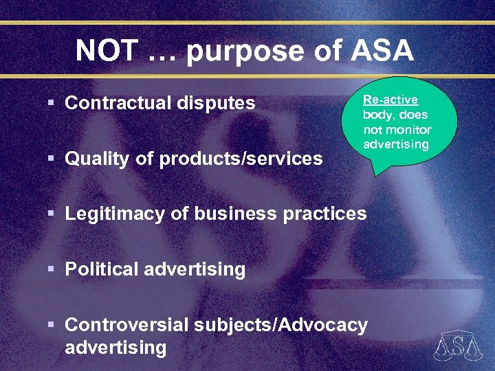 NOT … purpose of ASA § Contractual disputes § Quality of products/services Re-active body,