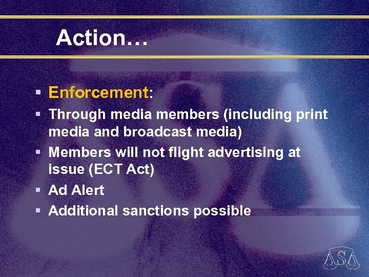 Action… § Enforcement: § Through media members (including print media and broadcast media) §