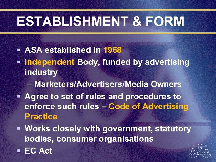 ESTABLISHMENT & FORM § ASA established in 1968 § Independent Body, funded by advertising