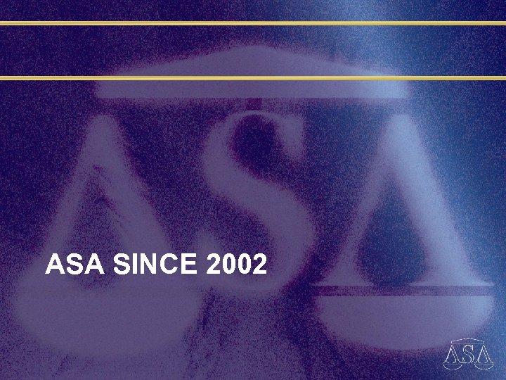 ASA SINCE 2002