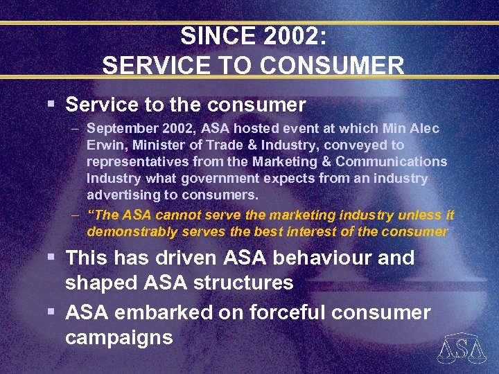 SINCE 2002: SERVICE TO CONSUMER § Service to the consumer – September 2002, ASA