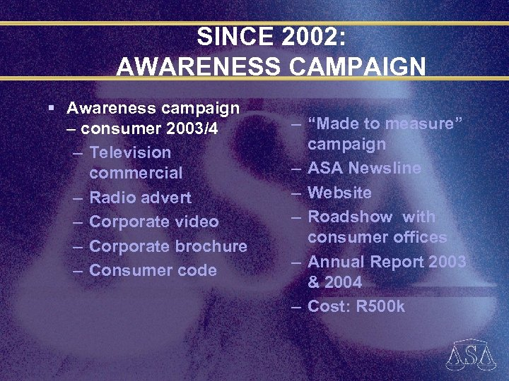 SINCE 2002: AWARENESS CAMPAIGN § Awareness campaign – consumer 2003/4 – Television commercial –