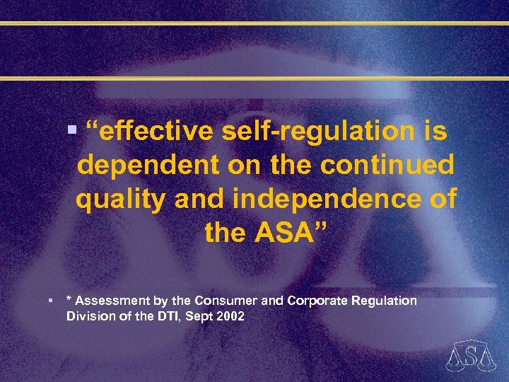 "§ ""effective self-regulation is dependent on the continued quality and independence of the ASA"""