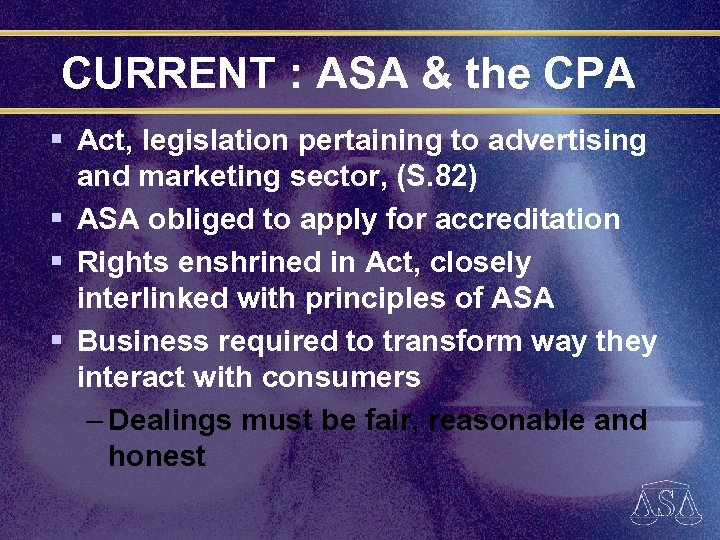 CURRENT : ASA & the CPA § Act, legislation pertaining to advertising and marketing