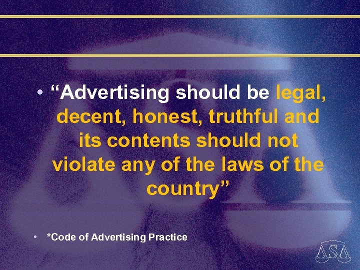 "• ""Advertising should be legal, decent, honest, truthful and its contents should not"