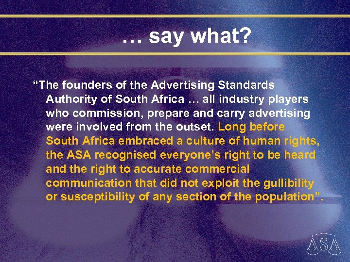 "… say what? ""The founders of the Advertising Standards Authority of South Africa …"