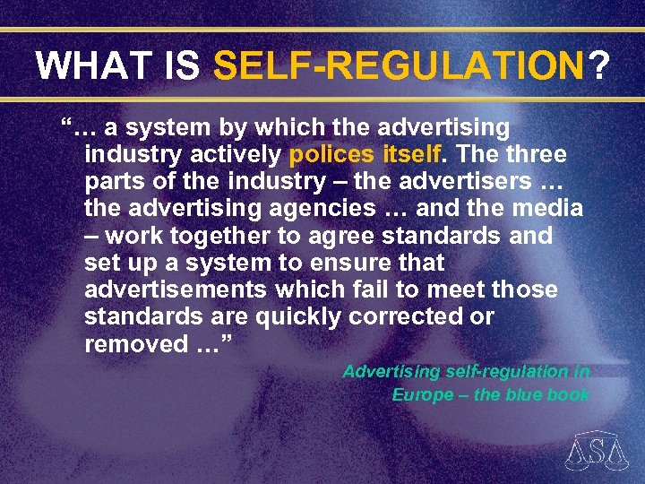 "WHAT IS SELF-REGULATION? ""… a system by which the advertising industry actively polices itself."