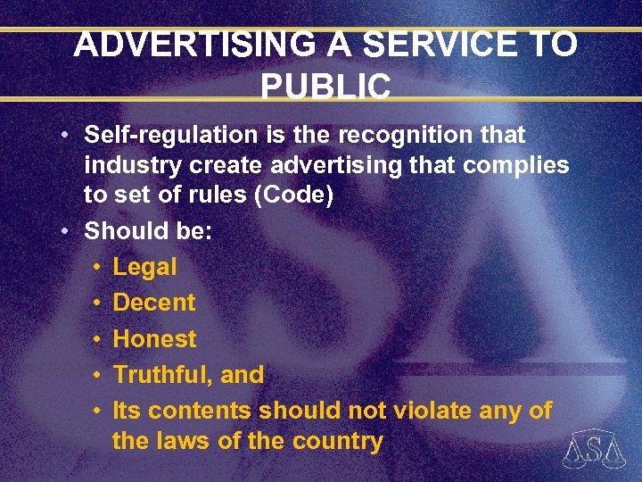 ADVERTISING A SERVICE TO PUBLIC • Self-regulation is the recognition that industry create advertising