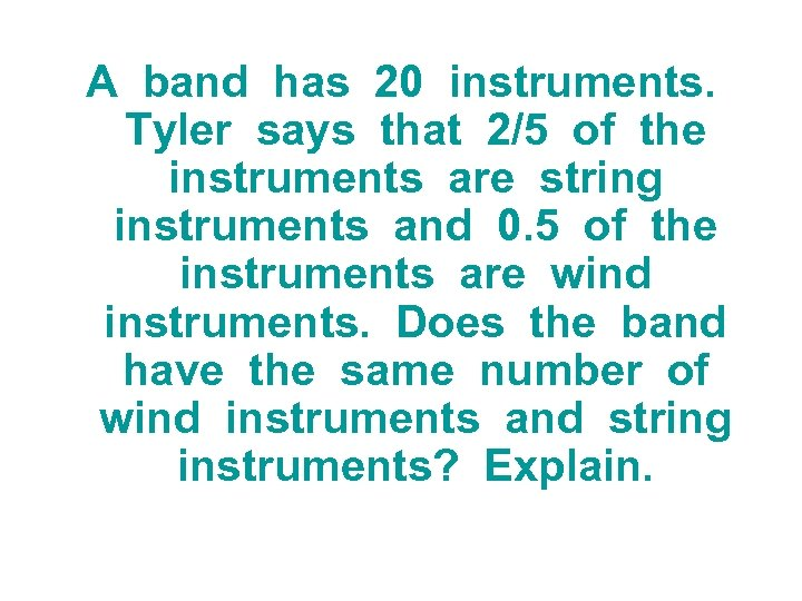 A band has 20 instruments. Tyler says that 2/5 of the instruments are string