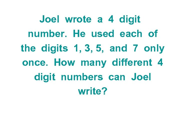 Joel wrote a 4 digit number. He used each of the digits 1, 3,