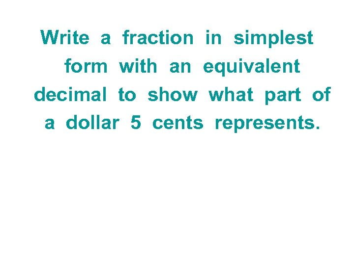 Write a fraction in simplest form with an equivalent decimal to show what part